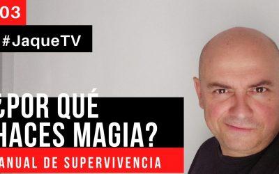 #JaqueTV 📄(Teoría Mágica Ep3) – ¿Por qué HACER MAGIA?. #(10 RAZONES)# 🧰 Manual de SUPERVIVENCIA♥️